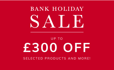 Bank Holiday Sale up to £300 off!