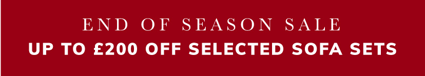 End of Season Sale up to £200 OFF Selected Sofa Sets