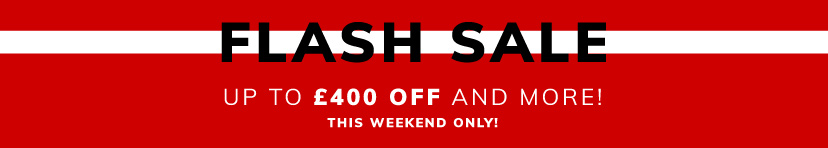 Flash Sale up to £400 off and more