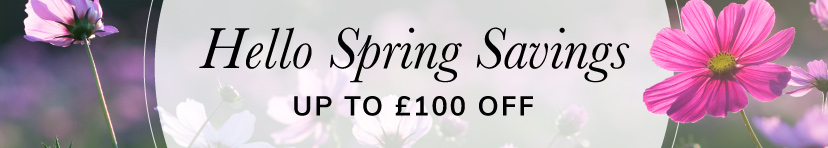 Hello Spring Savings up to £100 off