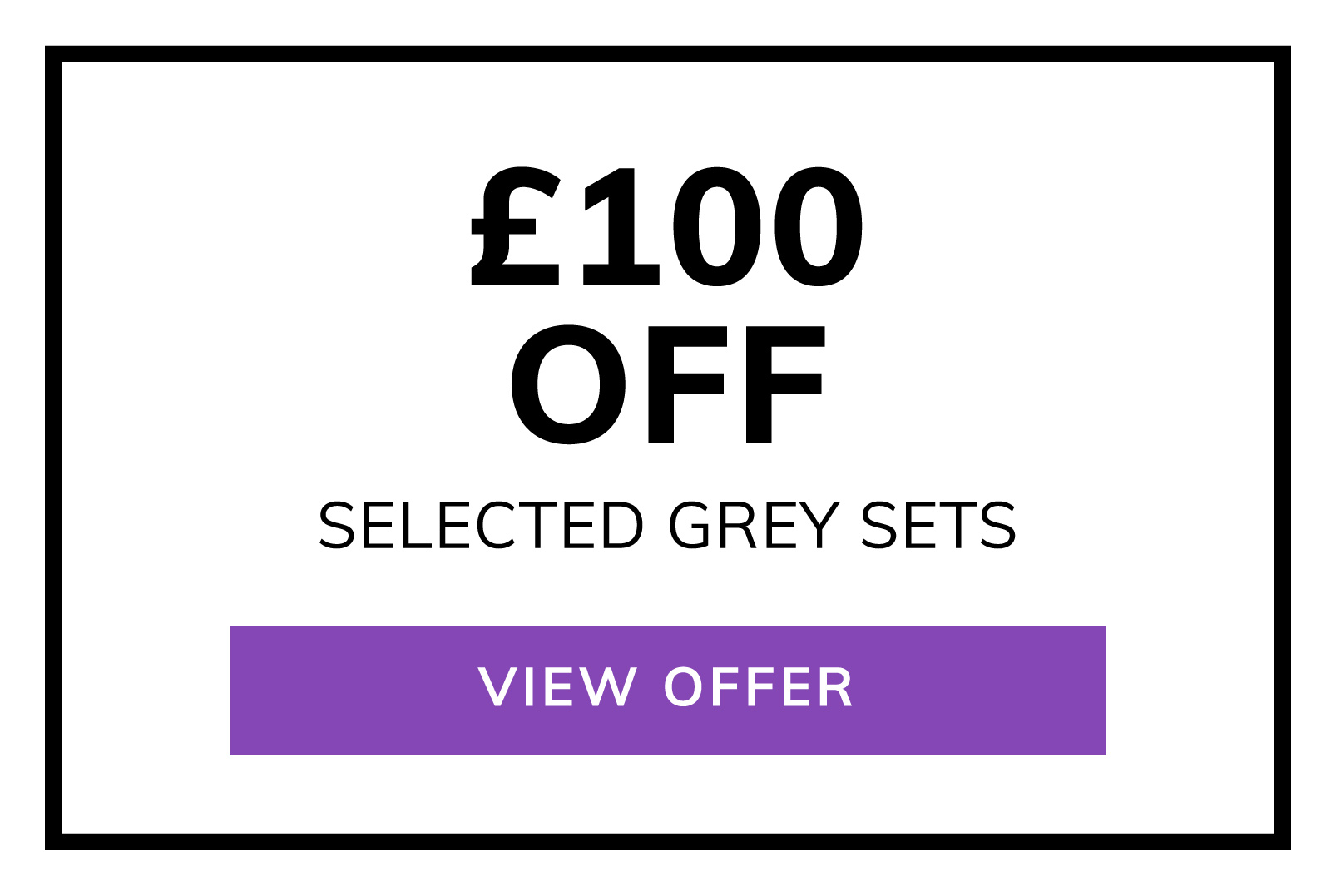 £100 OFF Selected Grey