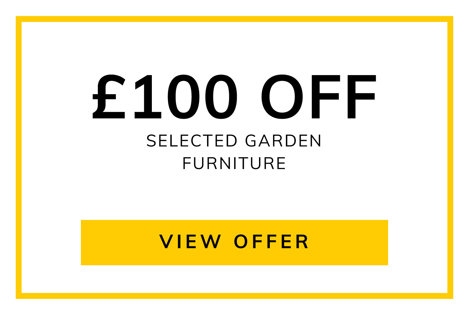 Up to £100 OFF Selected Garden Furniture