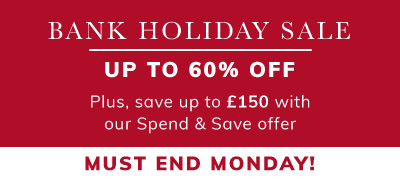 Bank holiday sale up to 60% off plus save up to £150 with our spend and save offer