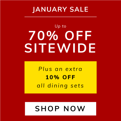 January Sale up to 70% off sitewide. Plus an extra 10% off all dining sets