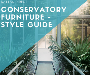 Conservatory Furniture - Style Guide