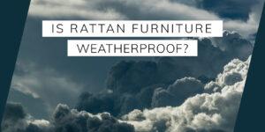 Is Rattan Furniture Weatherproof?