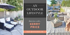 'An Outdoor Lifestyle' - An Interview with Kerry Price from @renovation_44