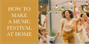 How to create a summer music festival at home