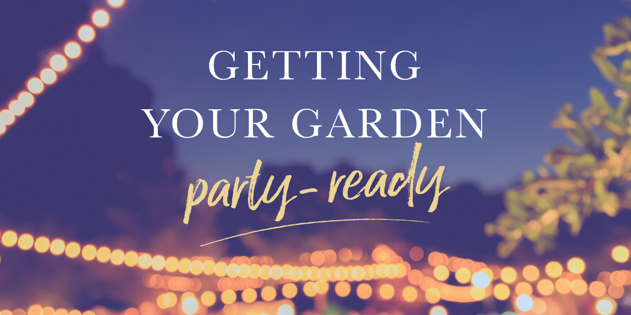 Getting Your Garden Party-Ready